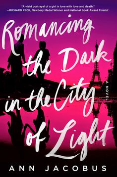 Cover Reveal: Romancing the Dark in the City of Light: A Novel by Ann Jacobus -On sale October 6th 2015 by Thomas Dunne Books -Haunting and beautifully written, with a sharp and distinctive voice that could belong only to this character, Romancing the Dark in the City of Light is an unforgettable young adult novel.