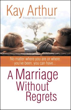 A Marriage Without Regrets  by Kay Arthur