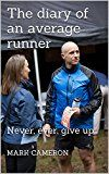 Free Kindle Book -   The diary of an average runner: Never, ever, give up