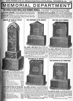 At the turn of the 19th century Sears introduced funeral mail order products. Markers started at $4.88 and headstones at $7.40. The products were manufactured and shipped from Vermont in four to six weeks. The Sears Monuments and Tombstones publication was discontinued by WWII. Today with online shopping the same items can be purchased at a lower cost than funeral suppliers.