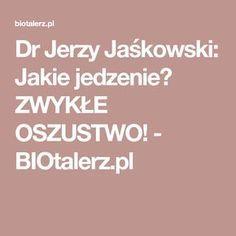 Dr Jerzy Jaśkowski: Jakie jedzenie? ZWYKŁE OSZUSTWO! - BIOtalerz.pl