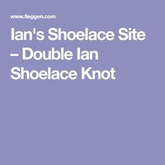 Ian's Shoelace Site – Double Ian Shoelace Knot
