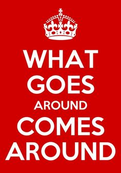 What Goes Around Comes Around Come Around, Thoughts, Humor, Funny, Quotes, Qoutes, Cheer, Dating, Humour