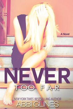 """Never Too Far – Abbi Glines Absolutely loved this book, read """"Fallen too Far"""" first though!"""