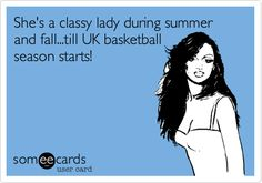 She's a classy lady during summer and fall...till UK basketball season starts!