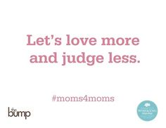 Happy Moms 4 Moms Day! Let's End the Judgments Together
