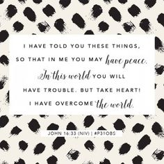 """#TheMendedHeart – Week 1 {Main Verse}: """"I have told you these things, so that in me you may have peace. In this world you will have trouble. But take heart! I have overcome the world.""""  -John 16:33 (NIV) #P31OBS (Favorite Verses Scriptures)"""