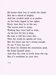He knows their love is worth the climb - Erin Hanson Eh Poems, Poem Quotes, Qoutes, Pretty Words, Cool Words, Erin Hanson Poems, Romantic Quotes For Her, Poetry Inspiration, Inspirational Poems
