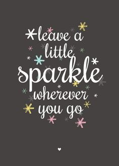 Leave a little sparkle wherever you go :)
