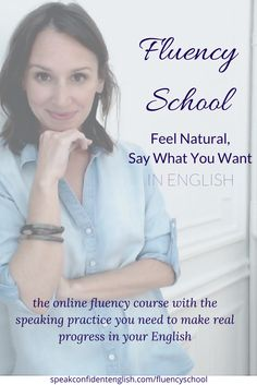 The next Fluency School course opens soon! Join me April 1 - 30, 2017 for this online speaking course and get the real practice you need for fluency. http://www.speakconfidentenglish.com/fluencyschool