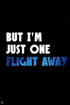 One flight away M Wallpaper, Wallpaper Quotes, Keep Calm And Love, I Love You, My Love, Sweet Quotes, Love Me Quotes, Lyric Drawings, I Go Crazy