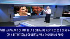 William Waack chama Lula e Dilma de mentirosos e denuncia a estratégia populista para enganar o povo