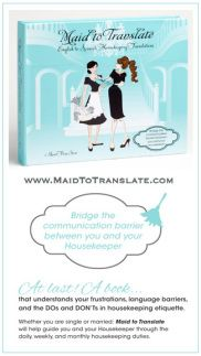 Wish I had found this book sooner, such a life saver when communicating with my Housekeeper (now she actually understands me and it makes her job easier)!!  Say It With Ease & Confidence! Maid To Translate is a book that helps you properly communicate with your Housekeeper. MaidToTranslate.com @Shannon McSwain To Translate
