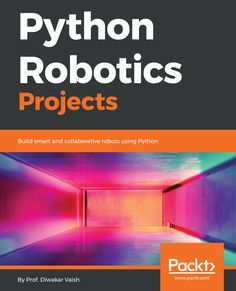 Buy Python Robotics Projects: Build smart and collaborative robots using Python by Prof. Diwakar Vaish and Read this Book on Kobo's Free Apps. Discover Kobo's Vast Collection of Ebooks and Audiobooks Today - Over 4 Million Titles! Computer Coding, Computer Technology, Computer Science, Stem Robotics, Learn Robotics, Robot Programming, Python Programming, Robotics Projects, Arduino Projects