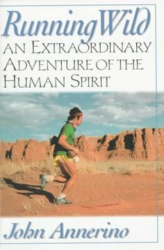Running Wild: An Extraordinary Adventure from the Spiritual World of Running: John Annerino: 9781560251750: Amazon.com: Books