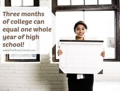 Three Months of College Can Equal One Year of High School on your homeschool transcript!