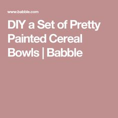 DIY a Set of Pretty Painted Cereal Bowls | Babble