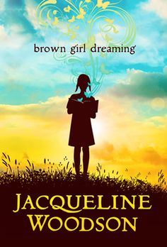 Brown Girl Dreaming, by Jacqueline Woodson, Longlisted for the 2014 National Book Award for Young People's Literature