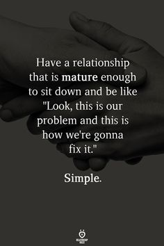 Have A Relationship That Is Mature Enough To Sit Down And Be Like – Haben Sie eine Beziehung,. Wisdom Quotes, True Quotes, Great Quotes, Quotes To Live By, Motivational Quotes, Inspirational Quotes, Good Men Quotes, Qoutes, Quotes About Men