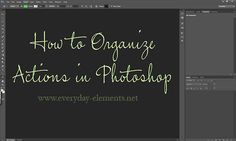How to Organize Actions in Photoshop by Everyday Elements