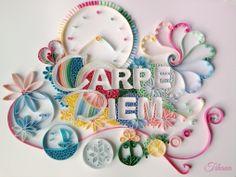 Carpe Diem! :) Quilling by Tihana Poljak