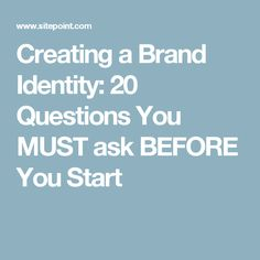 Creating a Brand Identity: 20 Questions You MUST ask BEFORE You Start
