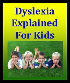 Dyslexia Explained for For Kids offers a simple discussion about dyslexia just for children.  The blog defines dyslexia, reviews the symptoms, discusses the strengths and weaknesses, uncovers famous people with dyslexia and it offers free links to videos and free sample remedial materials.  Come check it out!
