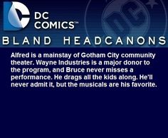 """ Alfred is a mainstay of Gotham City community theater. Wayne Industries is a major donor to the program, and Bruce never misses a performance. He drags all the kids along. He'll never admit it, but the musicals are his favorite. "" @lokicrawl13"