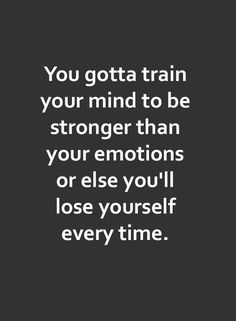 57 Inspirational Quotes About Motivation To Destroy Your Doubts & Build You Up Inspirational Quotes // You gotta train your mind to be stronger than your emotions or else you'll lose yourself every time. Motivacional Quotes, Life Quotes Love, Wisdom Quotes, True Quotes, Great Quotes, Unique Quotes, Change Your Life Quotes, Fact Quotes, Things Change Quotes