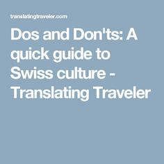 Dos and Don'ts: A quick guide to Swiss culture - Translating Traveler