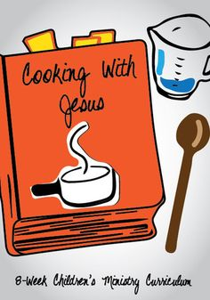 NEW Cooking with Jesus 8-Week Children's Ministry Curriculum