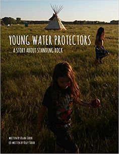 Young Water Protectors: A Story About Standing Rock by Aslan Tudor Teacher List, Indigenous Peoples Day, Green Books, Children's Literature, Childrens Books, Kid Books, Nativity, Water, Tudor