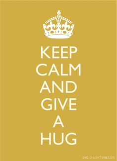 keep calm quotes, hugs are wonderful :)