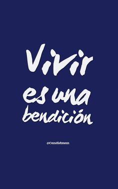 """Vivir es una #Bendición"". @candidman #Frases #Motivacion #Vida #Vivir #Candidman"