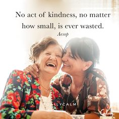 No act of kindness, no matter how small, is ever wasted. — Aesop Quote from the Daily Calm