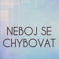 @makroklid #makroklid #citaty #budoucnost #vira #zvidavost #nezname #zmena #zmenajezivot #uhelpohledu #motivace #moznosti #zivot #radost #vule #chyby #omyly #omyl #strach #obavy Nov, Be A Better Person, Giving Up, Never Give Up, Motto, Letting Go, Mottos