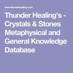 Thunder Healing's - Crystals & Stones Metaphysical and General Knowledge Database