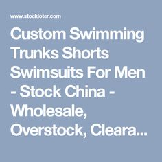 Custom Swimming Trunks Shorts Swimsuits For Men - Stock China - Wholesale, Overstock, Clearance, Closeouts - TailorMax