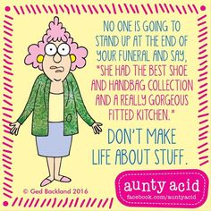 #AuntyAcid no one is going to stand up at the end of your funeral