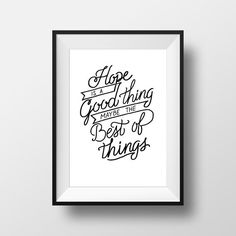 Hey, I found this really awesome Etsy listing at https://www.etsy.com/listing/457045530/hope-is-a-good-thing-maybe-the-best-of