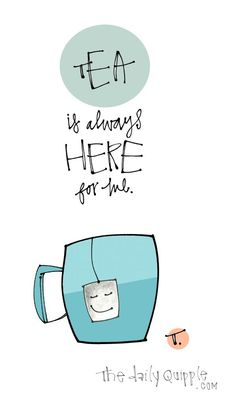 fun or inspiring words & images, daily! - Part 102 : Illustration of a smiling tea bag hanging from a mug and words: Tea is always here for me. Tea Quotes, Quotes About Tea, Food Quotes, Tea Illustration, The Chai, Tea And Books, Cuppa Tea, Fun Cup, My Cup Of Tea