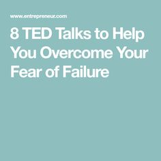 8 TED Talks to Help You Overcome Your Fear of Failure