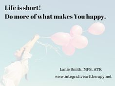 LIfe is short!  Do more of what makes you happy.