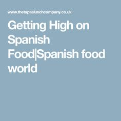 Getting High on Spanish Food|Spanish food world