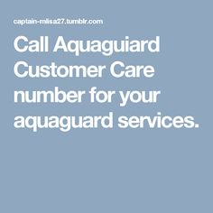 Call Aquaguard Customer Care number for your aquaguard services.