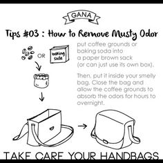 Tips #03 : How to Remove Musty Odor Put coffee grounds or baking soda into a paper brown sack (or can just use its own box). Leave it open. Then, put it inside your smelly bag. Close the bag and allow the coffee grounds to absorb the odors for hours to overnight. http://gana.storenvy.com/