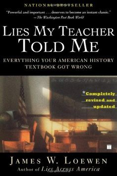 Lies My Teacher Told Me: Everything Your American History Textbook Got Wrong by James W. Loewen, http://www.amazon.com/dp/0743296281/ref=cm_sw_r_pi_dp_gYoPrb1C1WKXC