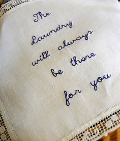 The laundry will always be there for you...i think ill make a sign that says this rather than embroider it :P hang it in my laundry room :D