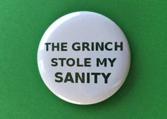 The Grinch Stole My Sanity  2.25 inch button/ pin  by malibuquilts