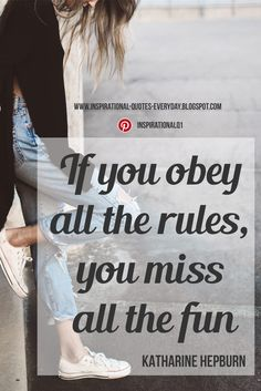 """If you obey all the rules, you miss all the fun."" - Katharine Hepburn #quotes #InspirationalQuotes"